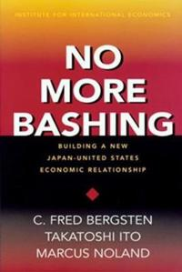 No More Bashing - Building a New Japan-United States Economic Relationship