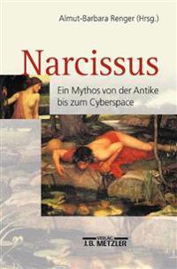 Narcissus: Ein Mythos Von Der Antike Bis Zum Cyberspace