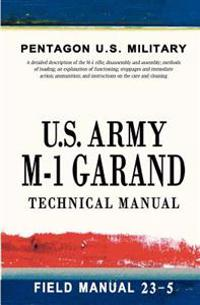 U.S. Army M-1 Garand Technical Manual: Field Manual 23-5