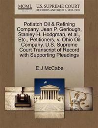 Potlatch Oil & Refining Company, Jean P. Gerlough, Stanley H. Hodgman, et al., Etc., Petitioners, V. Ohio Oil Company. U.S. Supreme Court Transcript of Record with Supporting Pleadings