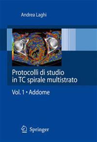 Protocolli Di Studio In TC Spirale Multistrato, Volume 1: Addome