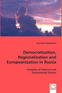 Democratization, Regionalization and Europeanization in Russia