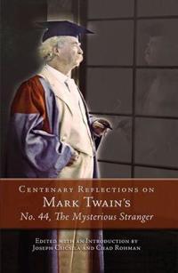 Centenary Reflections on Mark Twain's No. 44, The Mysterious Stranger