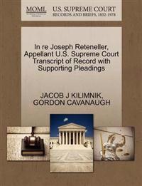 In Re Joseph Reteneller, Appellant U.S. Supreme Court Transcript of Record with Supporting Pleadings