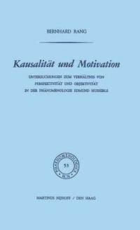 Kausalität Und Motivation: Untersuchungen Zum Verhältnis Von Perspektivität Und Objektivität in Der PHänomenologie Edmund Husserls
