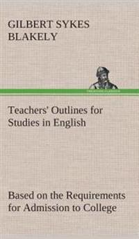 Teachers' Outlines for Studies in English Based on the Requirements for Admission to College
