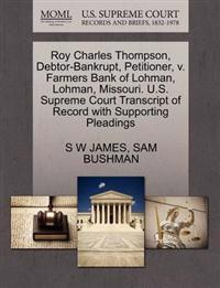 Roy Charles Thompson, Debtor-Bankrupt, Petitioner, V. Farmers Bank of Lohman, Lohman, Missouri. U.S. Supreme Court Transcript of Record with Supporting Pleadings