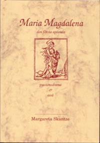 Maria Magdalena : den första aposteln : passionsdrama & essä