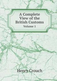 A Complete View of the British Customs Volume 1