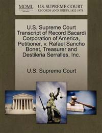 U.S. Supreme Court Transcript of Record Bacardi Corporation of America, Petitioner, V. Rafael Sancho Bonet, Treasurer and Destileria Serralles, Inc.