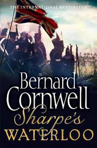 Sharpes waterloo - the waterloo campaign, 15-18 june, 1815