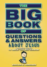 Big Book of Questions & Answers about Jesus: A Family Guide to Jesus' Life and Ministry
