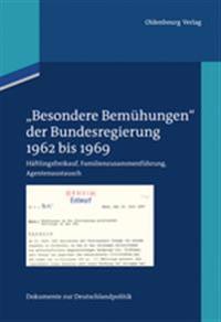 """""""besondere Bemühungen"""" Der Bundesregierung, Band 1: 1962 Bis 1969: Häftlingsfreikauf, Familienzusammenführung, Agentenaustausch"""