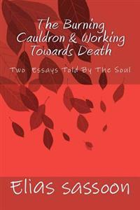The Burning Cauldron & Working Towards Death: Two Essays Told by the Soul