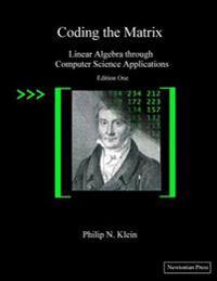 Coding the Matrix: Linear Algebra Through Applications to Computer Science