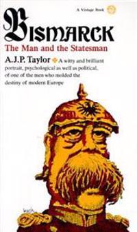 Bismarck: The Man and the Statesman