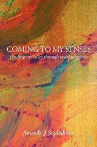 Coming to My Senses: Finding My Voice Through Ovarian Cancer