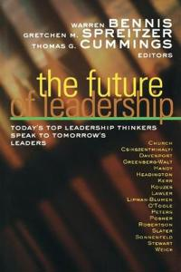 The Future of Leadership: Today's Top Leadership Thinkers Speak to Tomorrow's Leaders