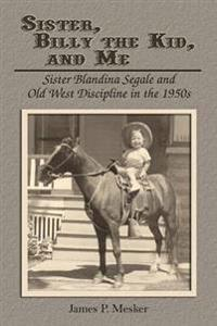 Sister, Billy the Kid, and Me: Sister Blandina Segale and Old West Discipline in the 1950s