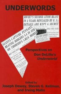 Underwords: Perspectives on Don Delillo's Underworld