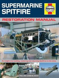 Haynes Supermarine Spitfire Restoration Manual: An Insight Into Building, Restoring and Returning Spitfires to the Skies