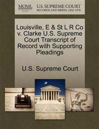 Louisville, E & St L R Co V. Clarke U.S. Supreme Court Transcript of Record with Supporting Pleadings