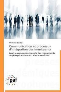 Communication Et Processus d'Int�gration Des Immigrants