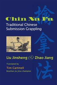 Chin Na Fa: Traditional Chinese Submission Grappling