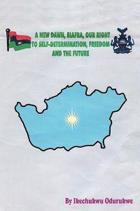 A New Dawn, Biafra, Our Right to Self-Determination, Freedom and the Future