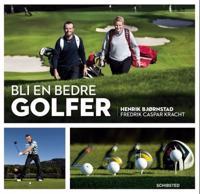 Bli en bedre golfer - Henrik Bjørnstad, Fredrik Caspar Kracht | Ridgeroadrun.org