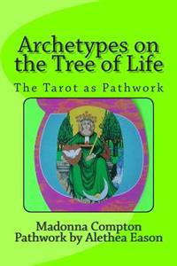 Archetypes on the Tree of Life: The Tarot as Pathwork