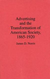 Advertising and the Transformation of American Society, 1865-1920