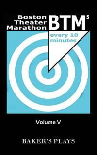 Boston Theatre Marathon of 10-minute Plays Volume V