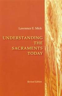 Understanding the Sacraments Today
