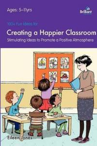 100+ Fun Ideas for a Creating a Happier Classroom