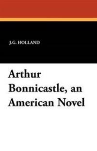 Arthur Bonnicastle, an American Novel