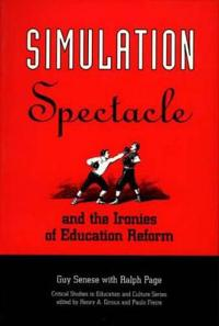 Simulation, Spectacle, and the Ironies of Education Reform