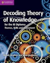 Decoding theory of knowledge for the ib diploma - themes, skills and assess