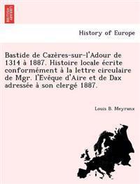 Bastide de Caze Res-Sur-L'Adour de 1314 a 1887. Histoire Locale E Crite Conforme Ment a la Lettre Circulaire de Mgr. L'e Ve Que D'Aire Et de Dax Adresse E a Son Clerge 1887.