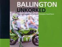 Ballington Unkorked: The Autobiography of a World Champion Road Racer