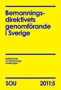 Bemanningsdirektivets genomförande i Sverige : betänkande av Bemanningsutredningen (SOU 2011:5)