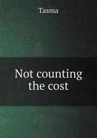 Not Counting the Cost