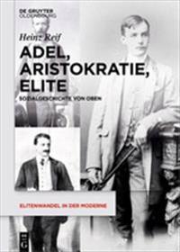 Adel, Aristokratie, Elite: Sozialgeschichte Von Oben