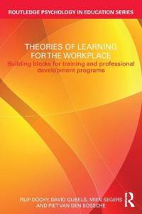 Theories of Learning for the Workplace: Building Blocks for Training and Professional Development Programmes