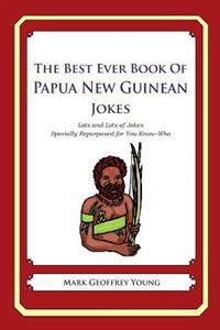 The Best Ever Book of Papua New Guinean Jokes: Lots and Lots of Jokes Specially Repurposed for You-Know-Who