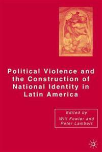 Political Violence and the Construction of National Identity in Latin America