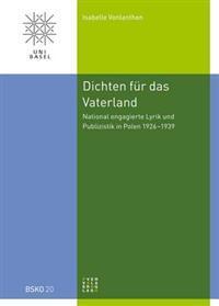 Dichten Fur Das Vaterland: National Engagierte Lyrik Und Publizistik in Polen 1926-1939