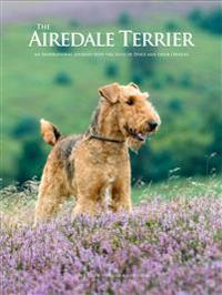 The Airedale Terrier : An Inspirational Journey into the Lives of Dogs and their Owners