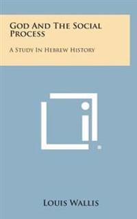 God and the Social Process: A Study in Hebrew History