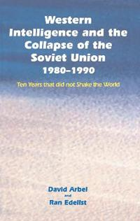 Western Intelligence and the Collapse of the Soviet Union 1980-1990